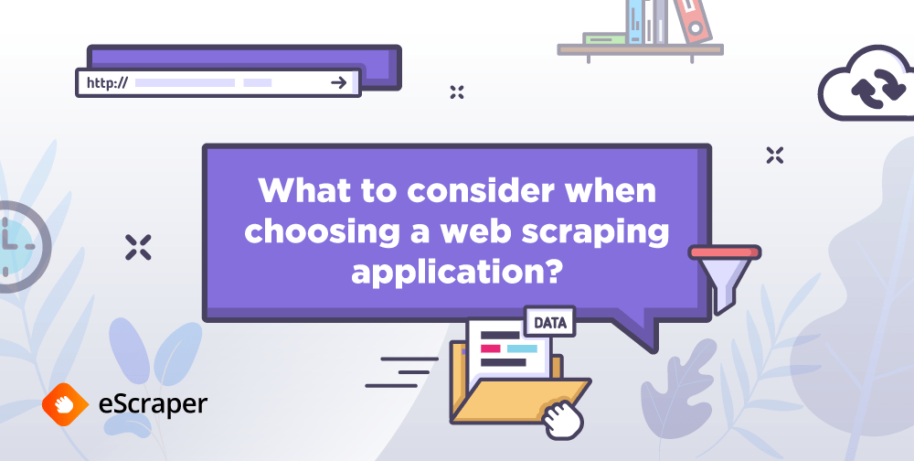 Looking for a web scraping application? Here is what you should consider