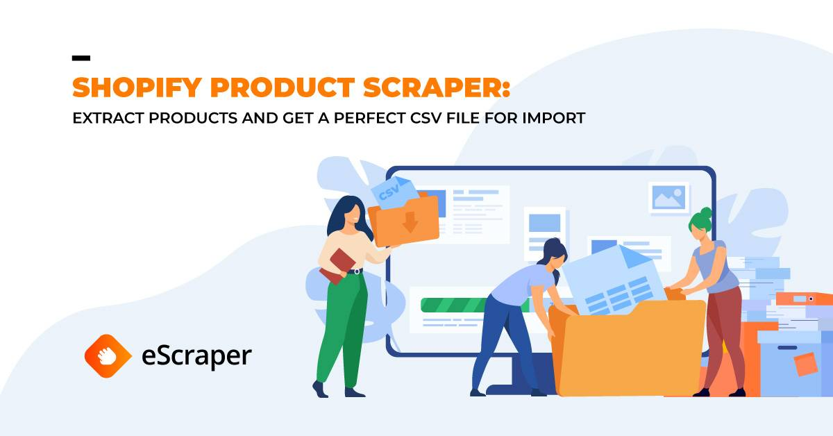 Shopify product scraper: extract products and get a perfect CSV file for import
